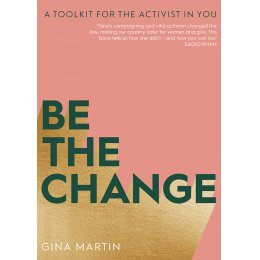 Be The Change: A Toolkit for the Activist in You Paperback Book